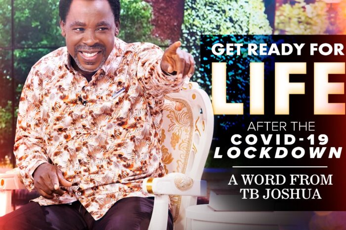 Get  Ready For Life After The Covid-19 Lockdown - A Word From Tb Joshua